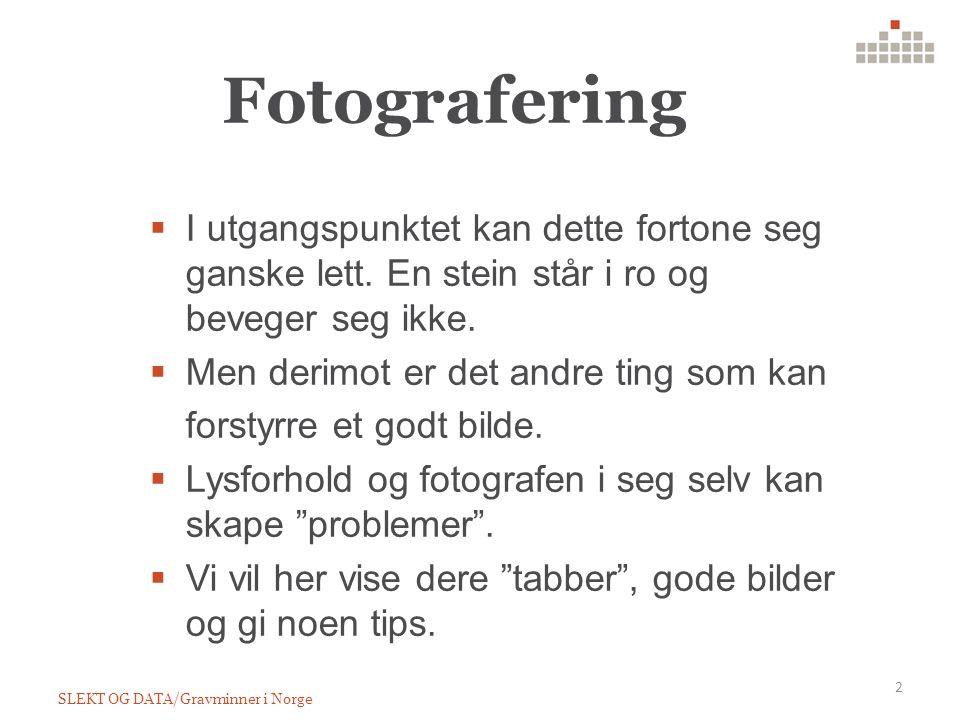 Fotografering SLEKT OG DATA/Gravminner i Norge 2  I utgangspunktet kan dette fortone seg ganske lett.