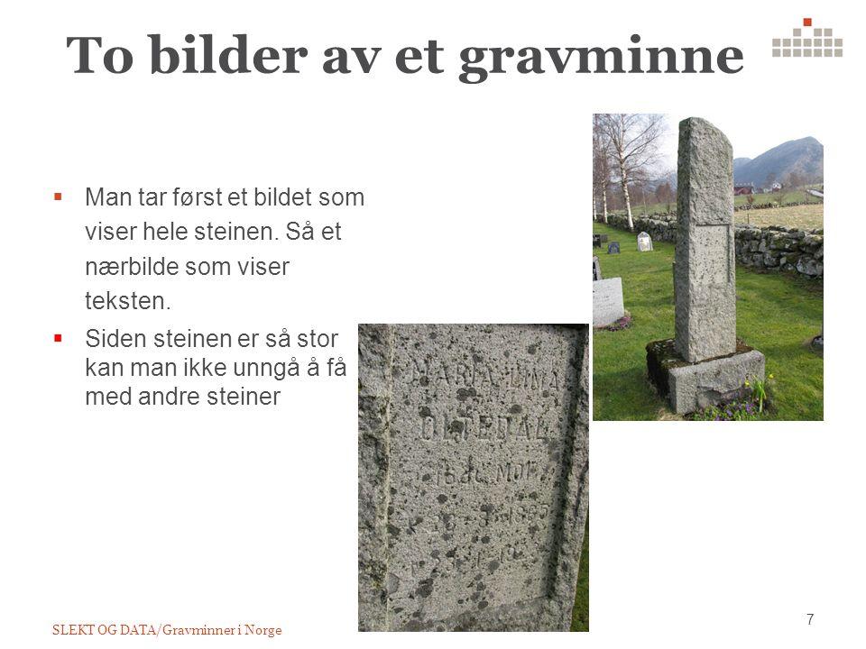 To bilder av et gravminne  Man tar først et bildet som viser hele steinen.