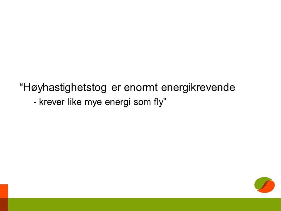 Høyhastighetstog er enormt energikrevende - krever like mye energi som fly