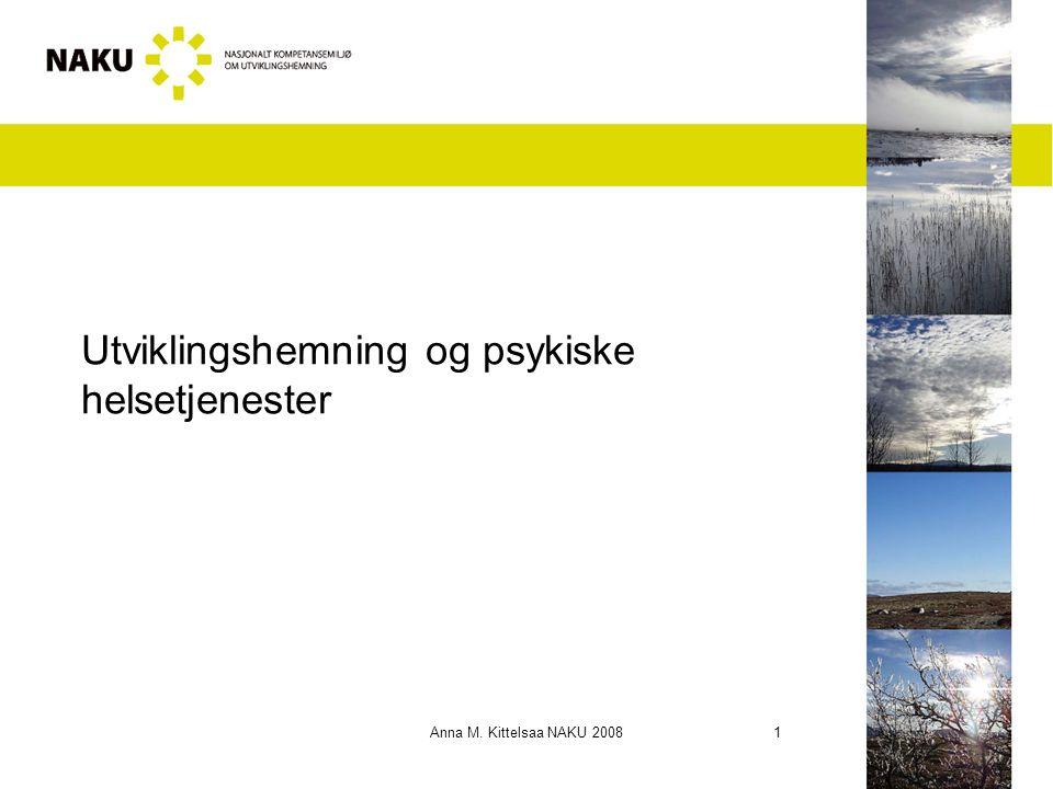 Anna M. Kittelsaa NAKU 2008 1 Utviklingshemning og psykiske helsetjenester