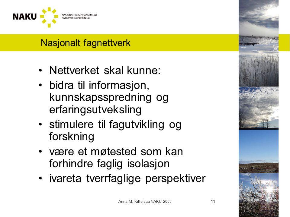 Anna M. Kittelsaa NAKU 2008 11 Nasjonalt fagnettverk Nettverket skal kunne: bidra til informasjon, kunnskapsspredning og erfaringsutveksling stimulere