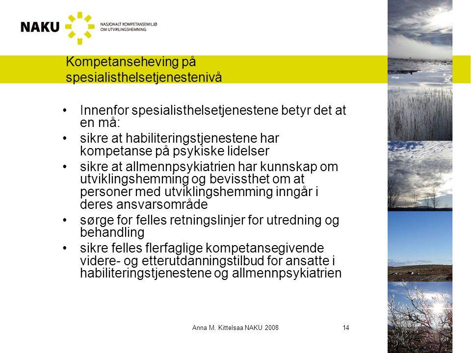 Anna M. Kittelsaa NAKU 2008 14 Kompetanseheving på spesialisthelsetjenestenivå Innenfor spesialisthelsetjenestene betyr det at en må: sikre at habilit