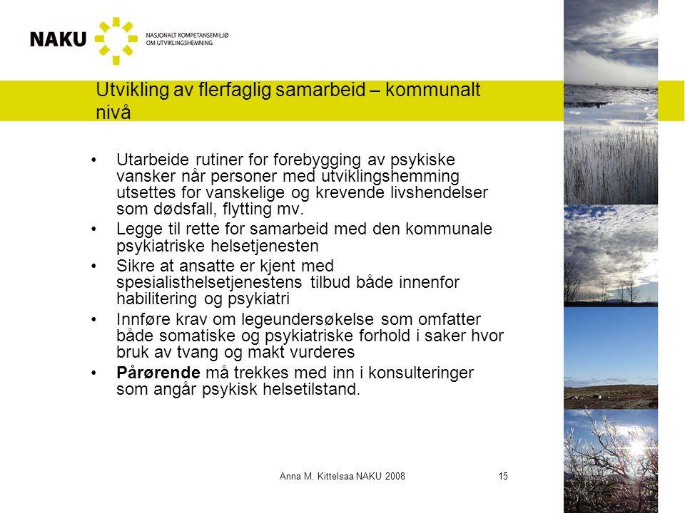 Anna M. Kittelsaa NAKU 2008 15 Utvikling av flerfaglig samarbeid – kommunalt nivå Utarbeide rutiner for forebygging av psykiske vansker når personer m