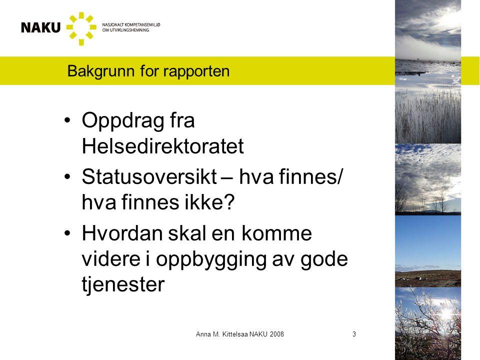 Anna M. Kittelsaa NAKU 2008 3 Bakgrunn for rapporten Oppdrag fra Helsedirektoratet Statusoversikt – hva finnes/ hva finnes ikke? Hvordan skal en komme