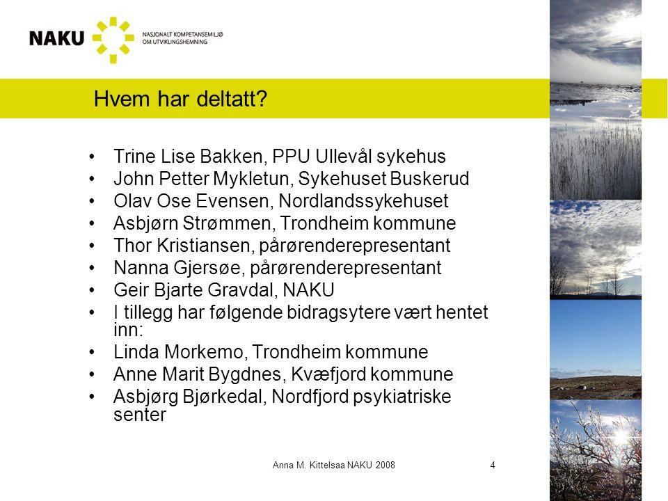 Anna M. Kittelsaa NAKU 2008 4 Hvem har deltatt? Trine Lise Bakken, PPU Ullevål sykehus John Petter Mykletun, Sykehuset Buskerud Olav Ose Evensen, Nord