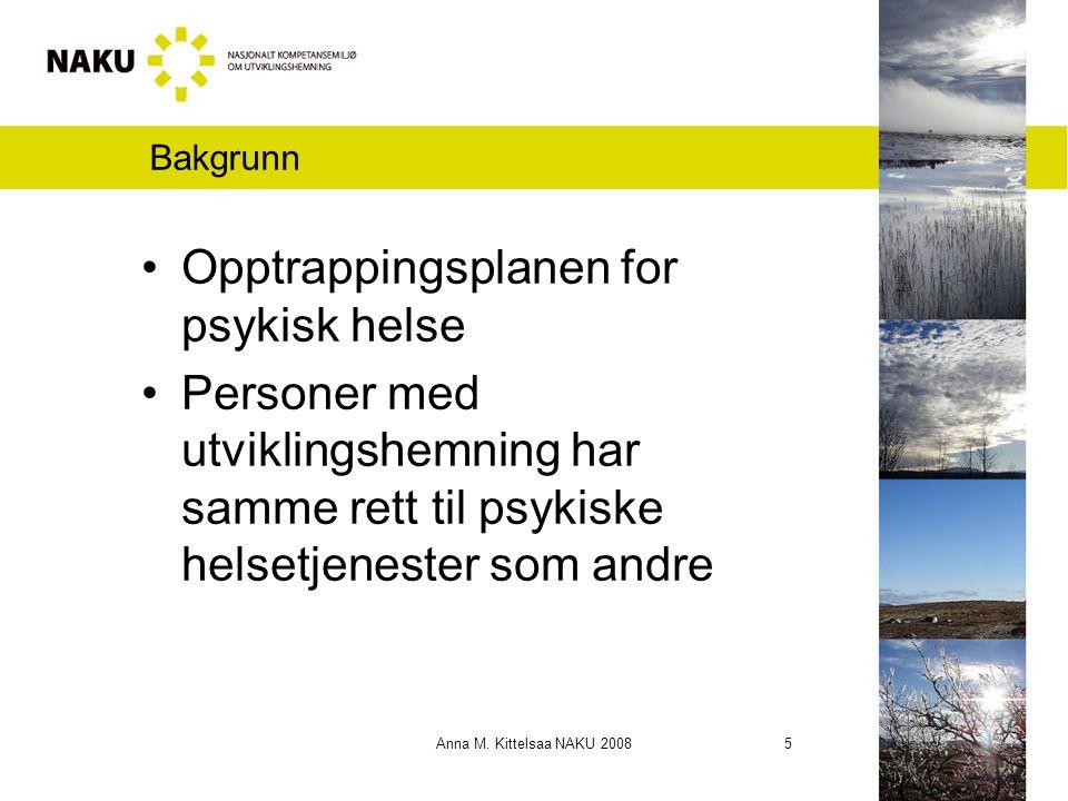 Anna M. Kittelsaa NAKU 2008 5 Bakgrunn Opptrappingsplanen for psykisk helse Personer med utviklingshemning har samme rett til psykiske helsetjenester