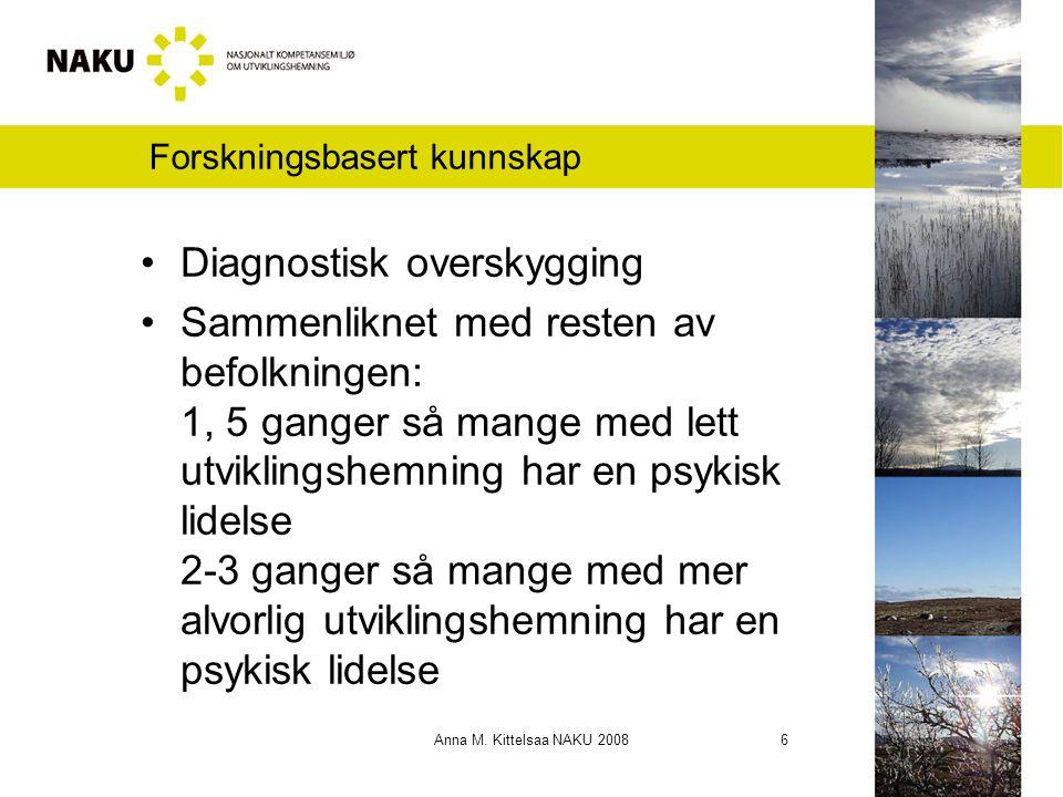 Anna M. Kittelsaa NAKU 2008 6 Forskningsbasert kunnskap Diagnostisk overskygging Sammenliknet med resten av befolkningen: 1, 5 ganger så mange med let