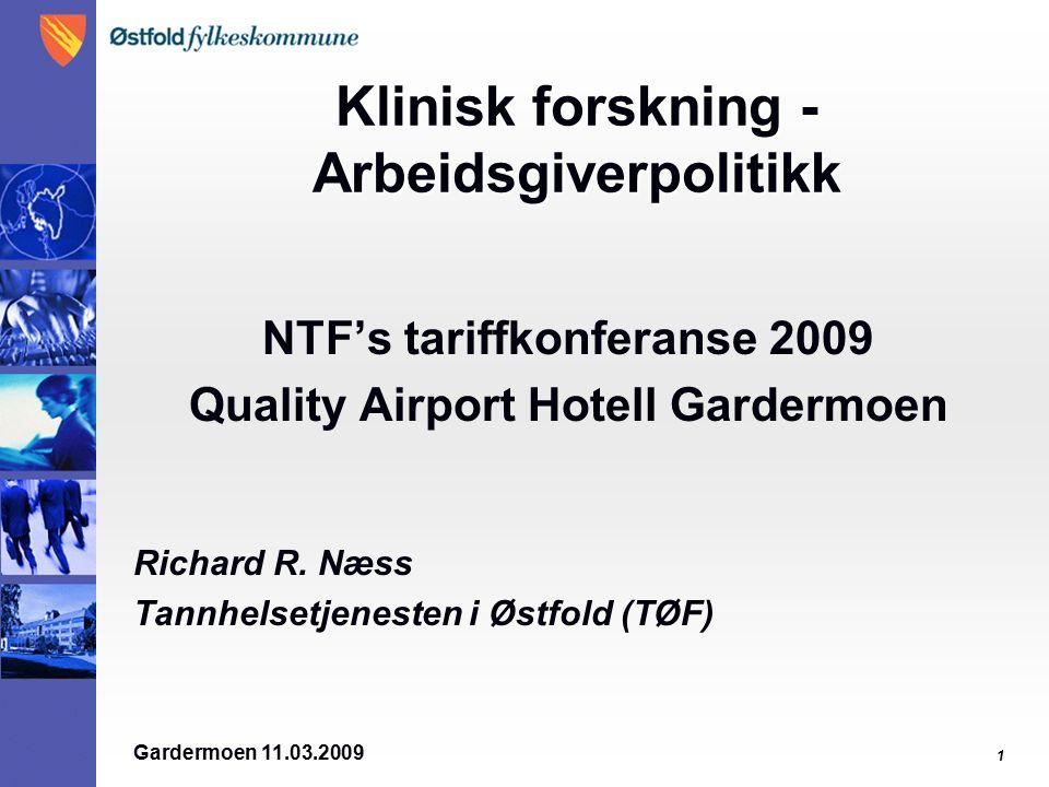 Gardermoen 11.03.2009 1 Klinisk forskning - Arbeidsgiverpolitikk NTF's tariffkonferanse 2009 Quality Airport Hotell Gardermoen Richard R.
