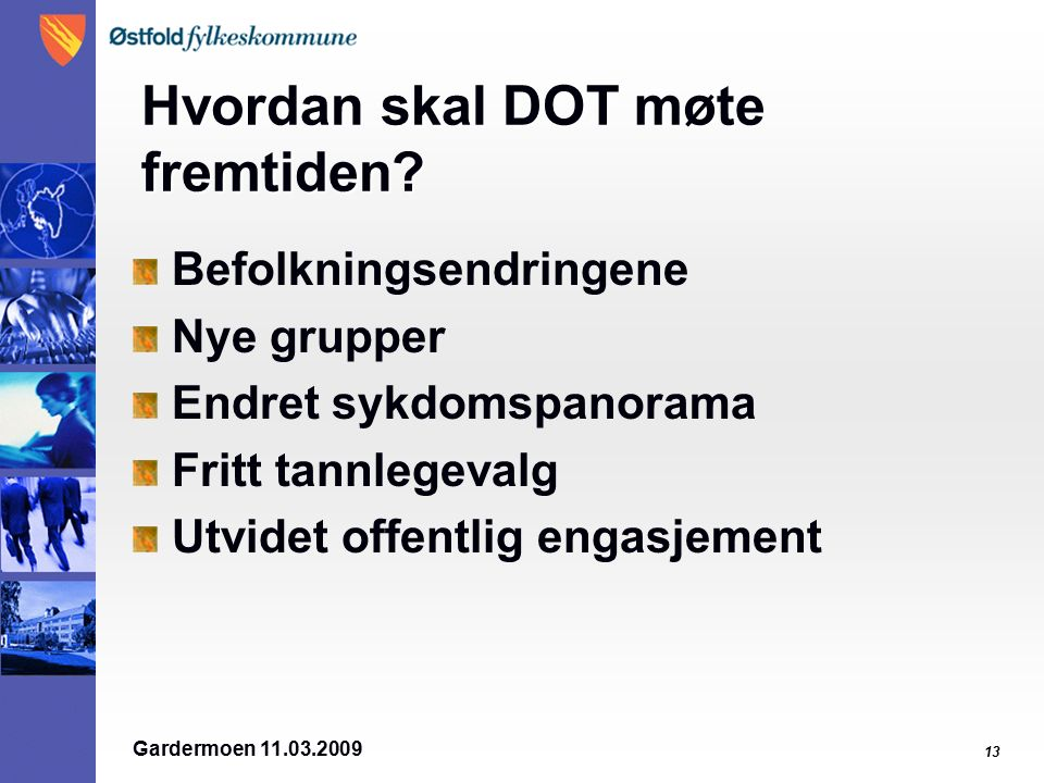 Gardermoen 11.03.2009 13 Hvordan skal DOT møte fremtiden.