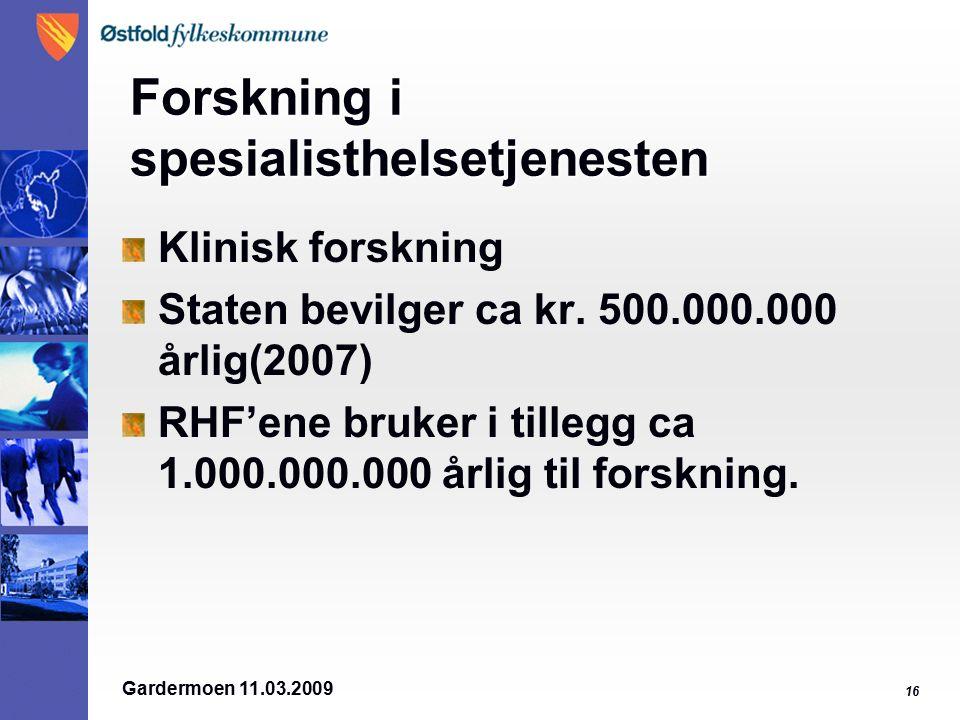 Gardermoen 11.03.2009 16 Forskning i spesialisthelsetjenesten Klinisk forskning Staten bevilger ca kr.