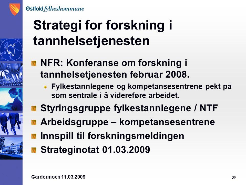 Gardermoen 11.03.2009 20 Strategi for forskning i tannhelsetjenesten NFR: Konferanse om forskning i tannhelsetjenesten februar 2008.