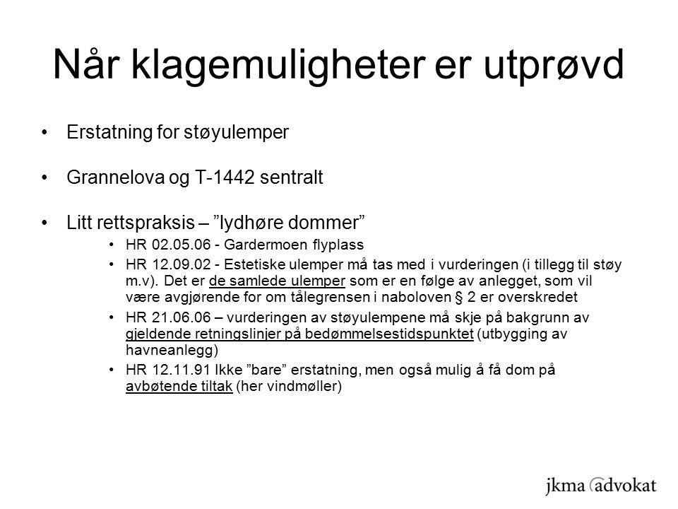 Når klagemuligheter er utprøvd Erstatning for støyulemper Grannelova og T-1442 sentralt Litt rettspraksis – lydhøre dommer HR 02.05.06 - Gardermoen flyplass HR 12.09.02 - Estetiske ulemper må tas med i vurderingen (i tillegg til støy m.v).