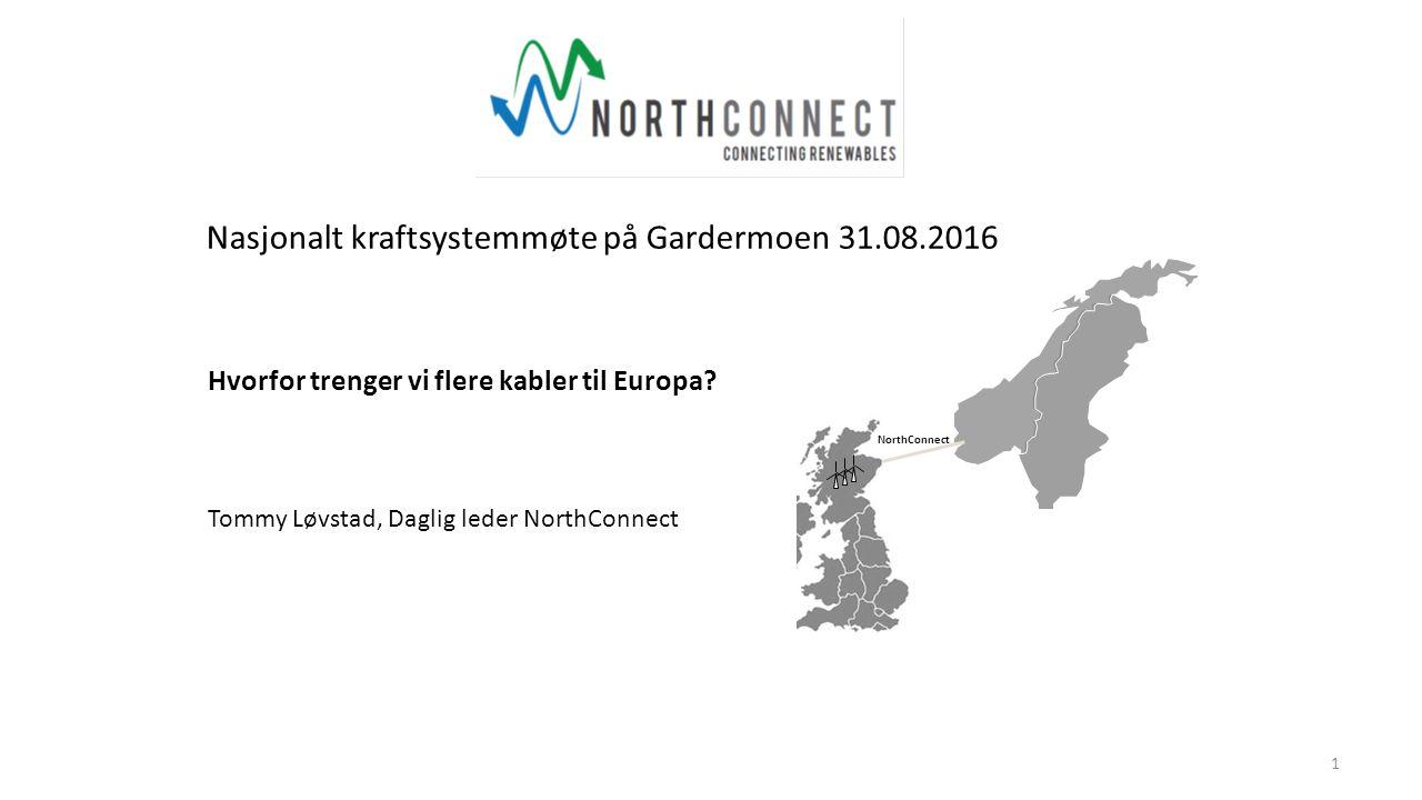 Hvorfor trenger vi flere kabler til Europa? Tommy Løvstad, Daglig leder NorthConnect 1 Nasjonalt kraftsystemmøte på Gardermoen 31.08.2016 NorthConnect