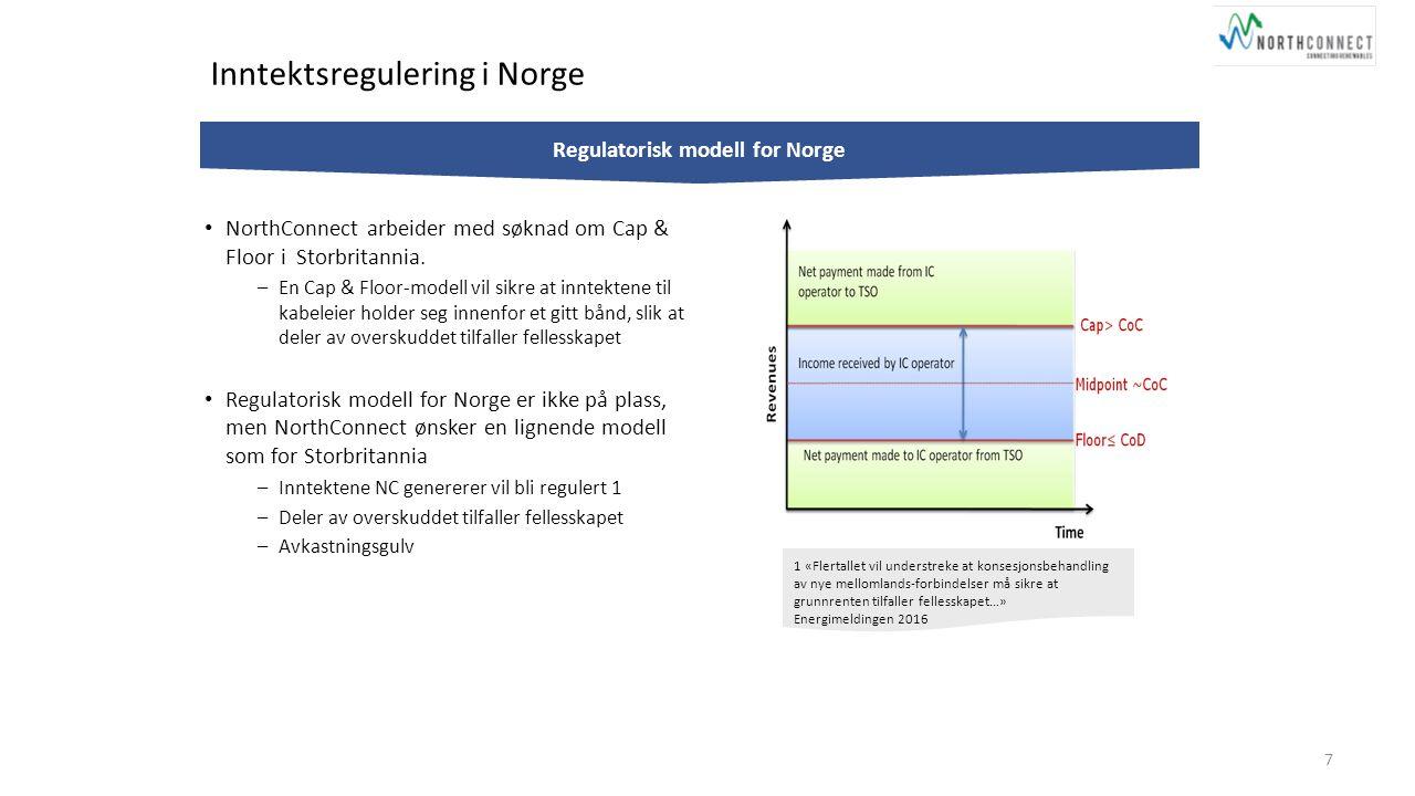 Inntektsregulering i Norge 7 Regulatorisk modell for Norge NorthConnect arbeider med søknad om Cap & Floor i Storbritannia. –En Cap & Floor-modell vil