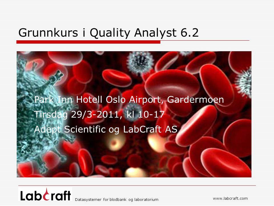 Datasystemer for blodbank og laboratorium www.labcraft.com Grunnkurs i Quality Analyst 6.2 Park Inn Hotell Oslo Airport, Gardermoen Tirsdag 29/3-2011, kl 10-17 Adept Scientific og LabCraft AS
