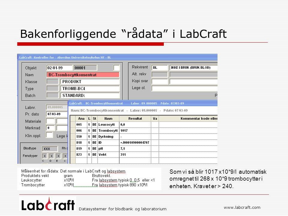 www.labcraft.com Datasystemer for blodbank og laboratorium Bakenforliggende rådata i LabCraft Som vi så blir 1017 x10*9/l automatisk omregnet til 268 x 10*9 trombocytter i enheten.