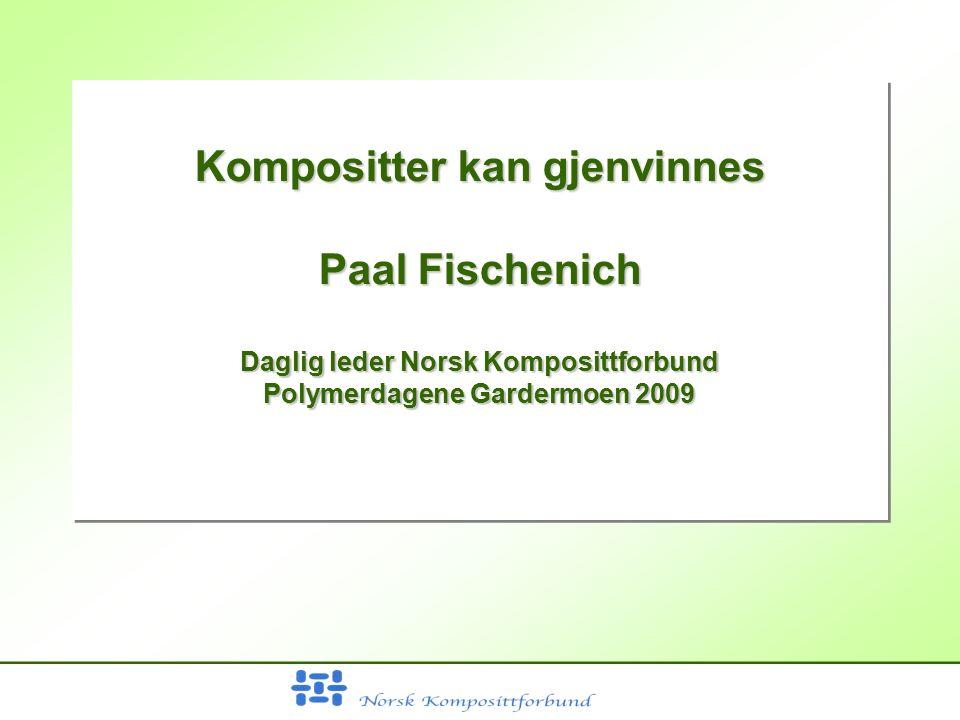 Kompositter kan gjenvinnes Paal Fischenich Daglig leder Norsk Komposittforbund Polymerdagene Gardermoen 2009