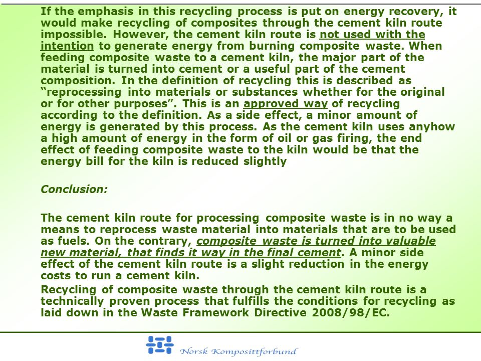 If the emphasis in this recycling process is put on energy recovery, it would make recycling of composites through the cement kiln route impossible. H