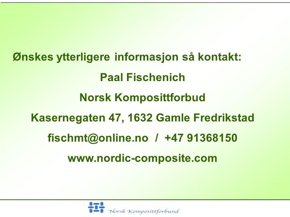 Ønskes ytterligere informasjon så kontakt: Paal Fischenich Norsk Komposittforbud Kasernegaten 47, 1632 Gamle Fredrikstad fischmt@online.no / +47 91368150 www.nordic-composite.com