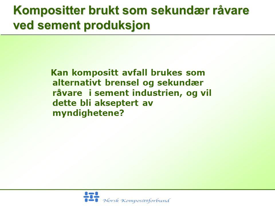Kompositter brukt som sekundær råvare ved sement produksjon Kan kompositt avfall brukes som alternativt brensel og sekundær råvare i sement industrien, og vil dette bli akseptert av myndighetene