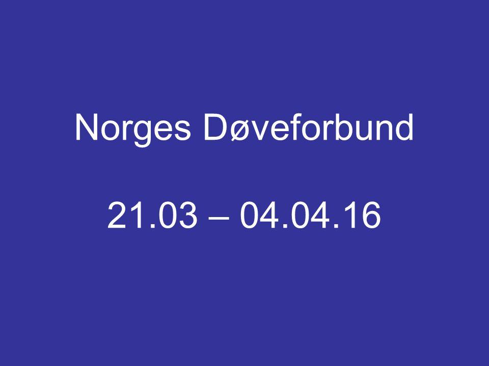 Norges Døveforbund 21.03 – 04.04.16