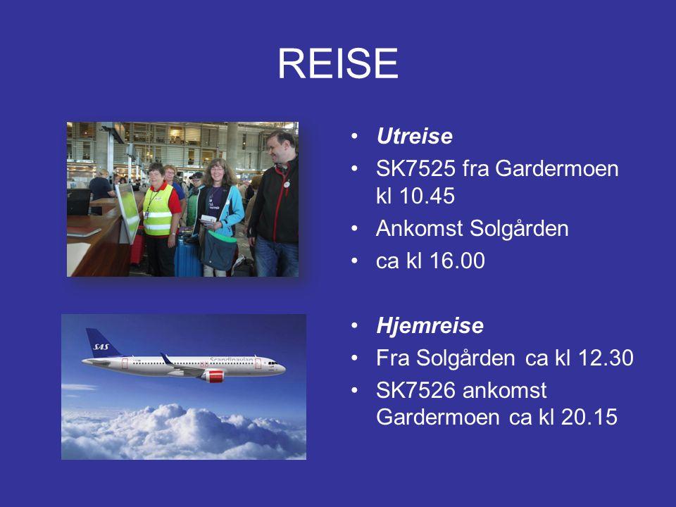 REISE Utreise SK7525 fra Gardermoen kl 10.45 Ankomst Solgården ca kl 16.00 Hjemreise Fra Solgården ca kl 12.30 SK7526 ankomst Gardermoen ca kl 20.15