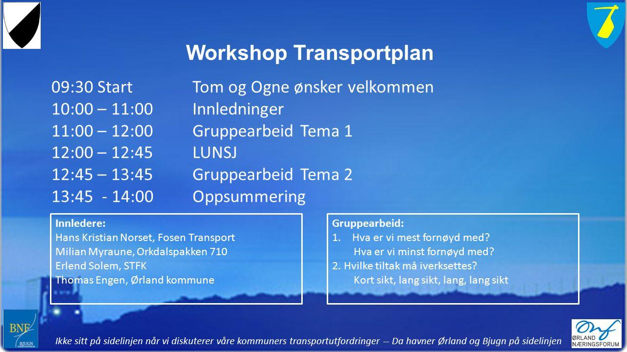 Ikke sitt på sidelinjen når vi diskuterer våre kommuners transportutfordringer -- Da havner Ørland og Bjugn på sidelinjen Workshop Transportplan 09:30 StartTom og Ogne ønsker velkommen 10:00 – 11:00 Innledninger 11:00 – 12:00 Gruppearbeid Tema 1 12:00 – 12:45 LUNSJ 12:45 – 13:45 Gruppearbeid Tema 2 13:45 - 14:00 Oppsummering Innledere: Hans Kristian Norset, Fosen Transport Milian Myraune, Orkdalspakken 710 Erlend Solem, STFK Thomas Engen, Ørland kommune Gruppearbeid: 1.