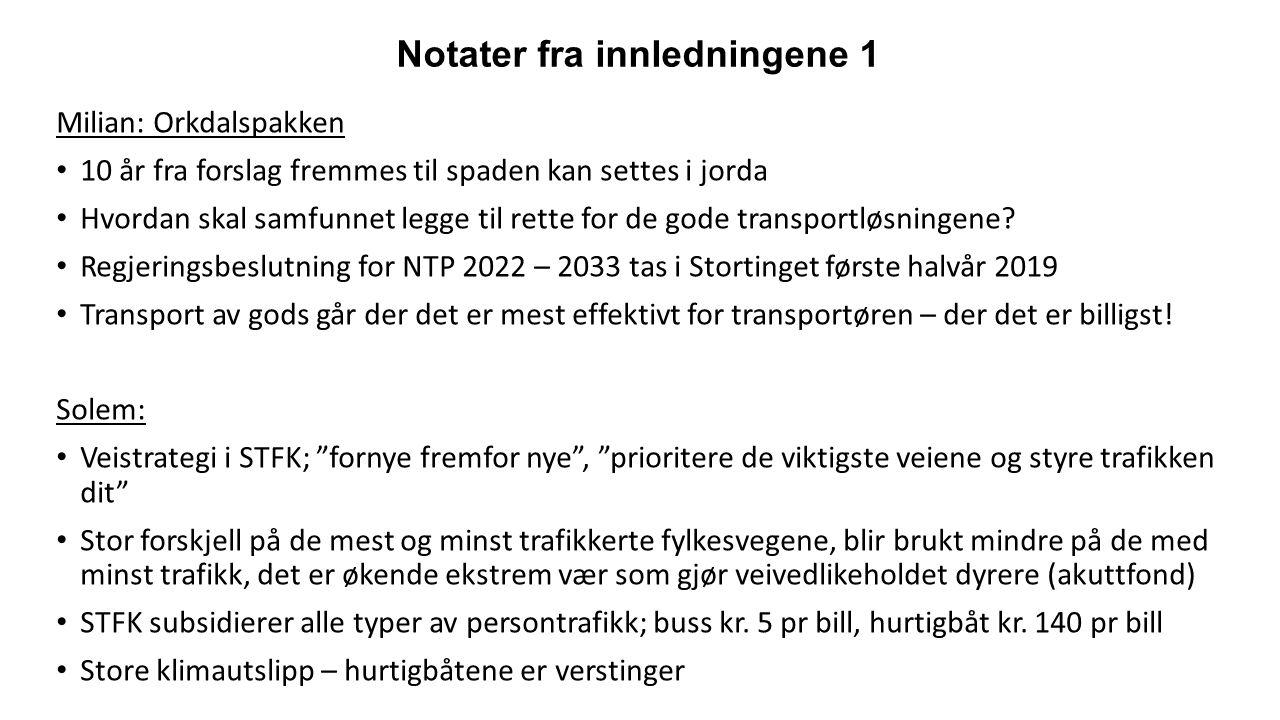 Notater fra innledningene 1 Milian: Orkdalspakken 10 år fra forslag fremmes til spaden kan settes i jorda Hvordan skal samfunnet legge til rette for de gode transportløsningene.