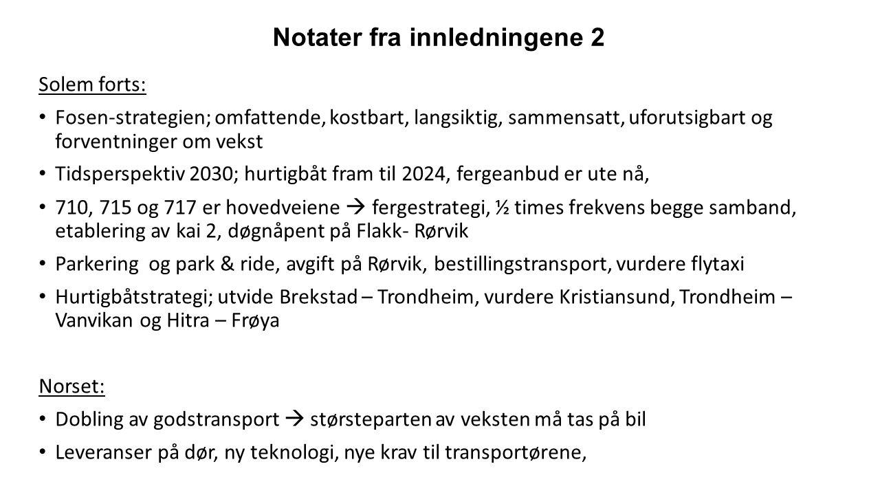 Notater fra innledningene 3 Engen: Gjennomgang av planverk og strategier vi må forholde oss til Mulige tema: persontransport vs næringstransport; lokalt, regionalt og nasjonalt Regionen er stor på ferge og hurtigbåt; 360.000 på Kystekspressen, 230.000 av dsse er intern i Trondheimsfjorden Forbindelsen til Hitra er en utfordring, kystvegen er også en mulighet...