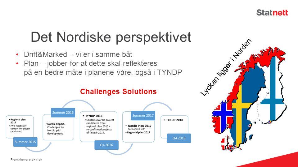 Det Nordiske perspektivet Fremtiden er elektrisk Lyckan ligger i Norden ChallengesSolutions Drift&Marked – vi er i samme båt Plan – jobber for at dette skal reflekteres på en bedre måte i planene våre, også i TYNDP