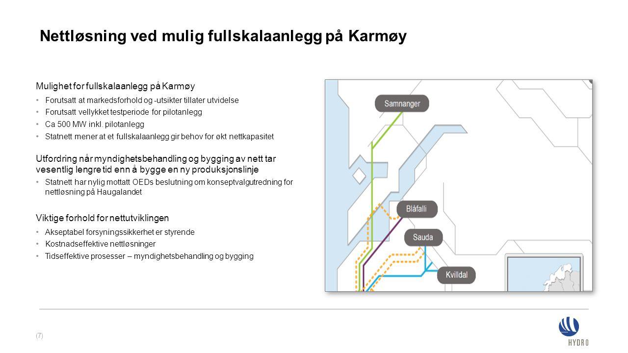Nettløsning ved mulig fullskalaanlegg på Karmøy Mulighet for fullskalaanlegg på Karmøy Forutsatt at markedsforhold og -utsikter tillater utvidelse For