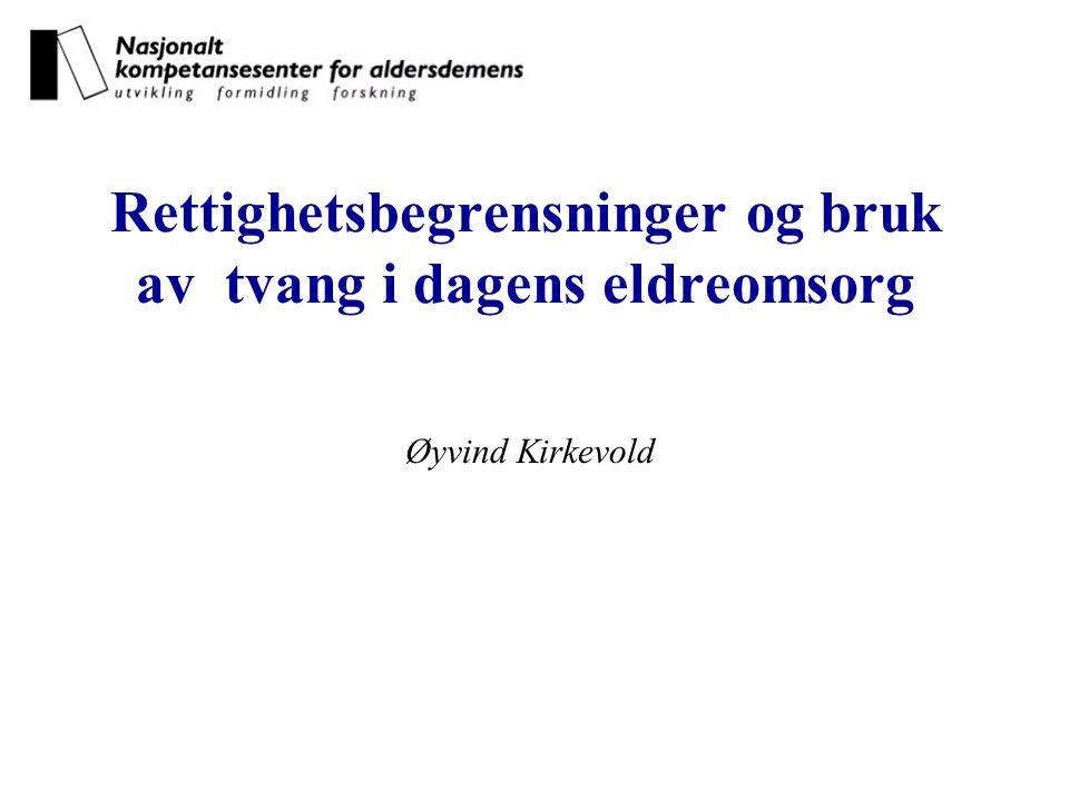 Rettighetsbegrensninger og bruk av tvang i dagens eldreomsorg Øyvind Kirkevold