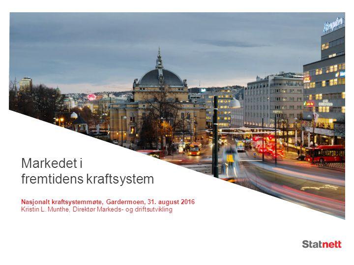 Markedet i fremtidens kraftsystem Nasjonalt kraftsystemmøte, Gardermoen, 31.