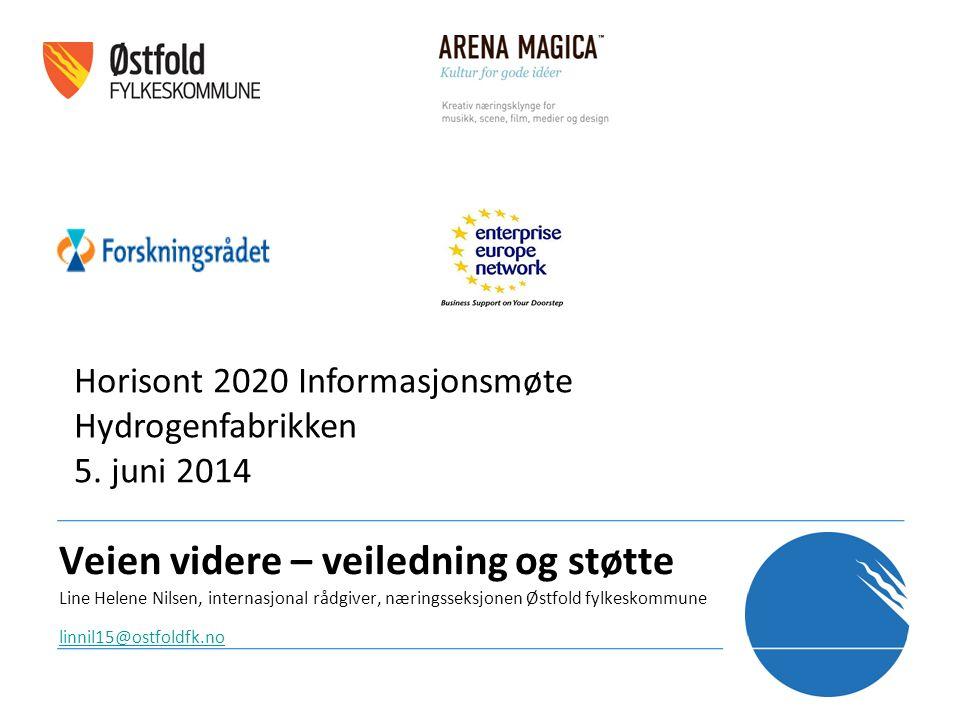 Veien videre – veiledning og støtte Line Helene Nilsen, internasjonal rådgiver, næringsseksjonen Østfold fylkeskommune linnil15@ostfoldfk.no Horisont 2020 Informasjonsmøte Hydrogenfabrikken 5.