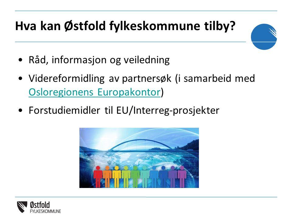 Hva kan Østfold fylkeskommune tilby? Råd, informasjon og veiledning Videreformidling av partnersøk (i samarbeid med Osloregionens Europakontor) Oslore