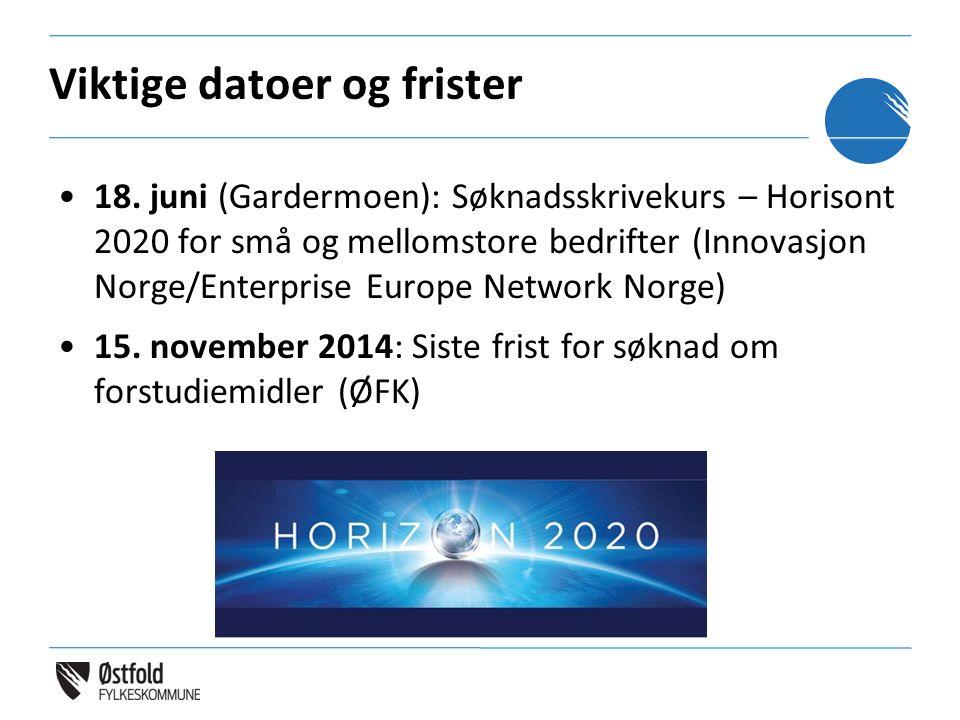 Viktige datoer og frister 18. juni (Gardermoen): Søknadsskrivekurs – Horisont 2020 for små og mellomstore bedrifter (Innovasjon Norge/Enterprise Europ
