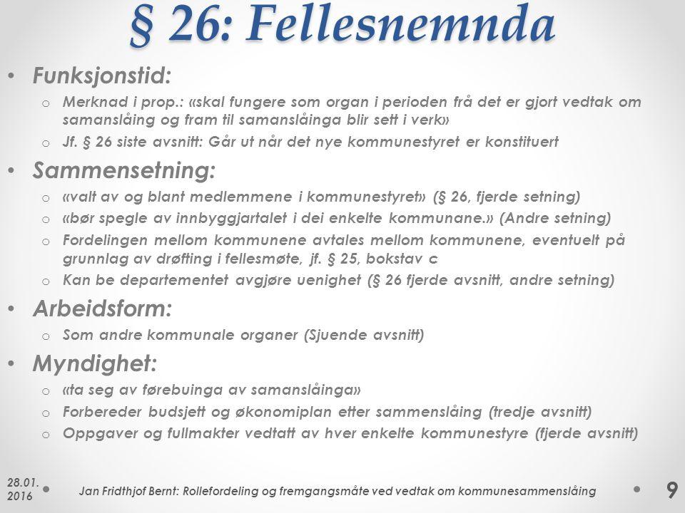 § 26: Fellesnemnda Funksjonstid: o Merknad i prop.: «skal fungere som organ i perioden frå det er gjort vedtak om samanslåing og fram til samanslåinga blir sett i verk» o Jf.
