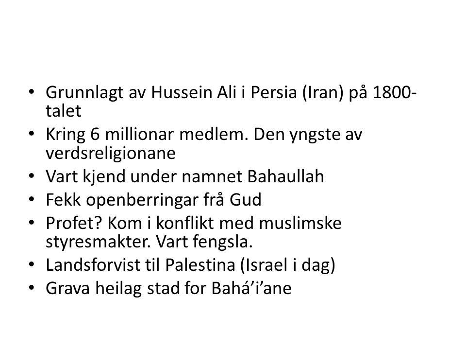 Grunnlagt av Hussein Ali i Persia (Iran) på 1800- talet Kring 6 millionar medlem.