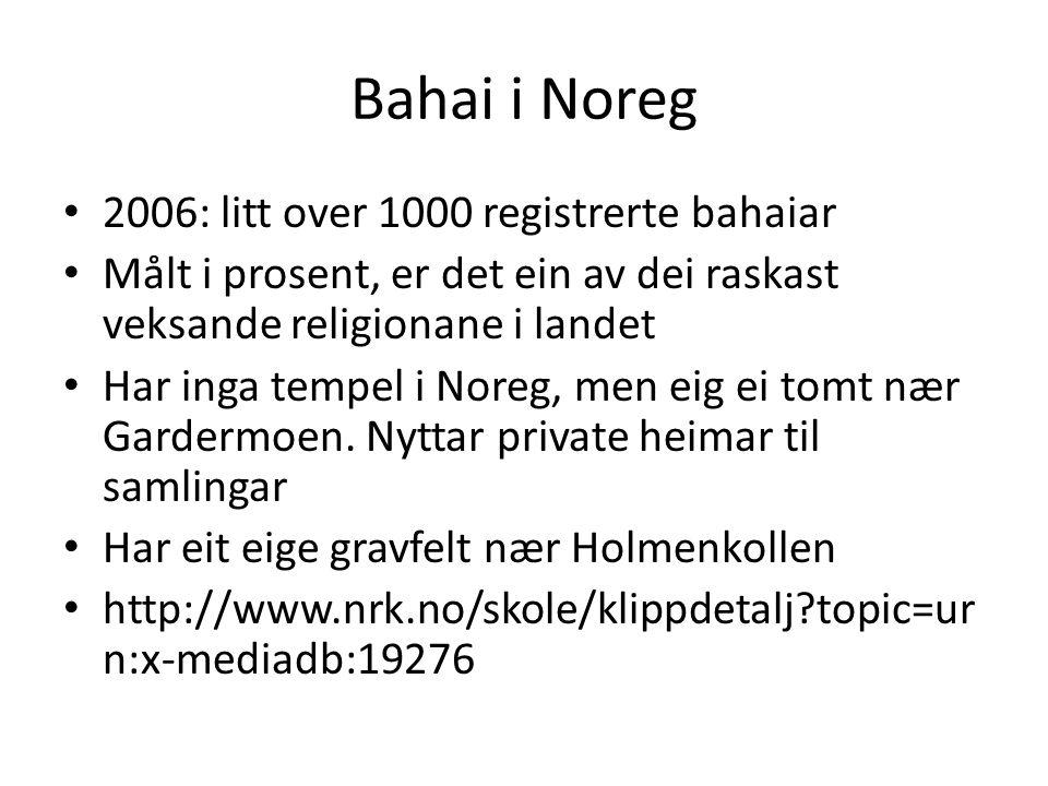 Bahai i Noreg 2006: litt over 1000 registrerte bahaiar Målt i prosent, er det ein av dei raskast veksande religionane i landet Har inga tempel i Noreg, men eig ei tomt nær Gardermoen.