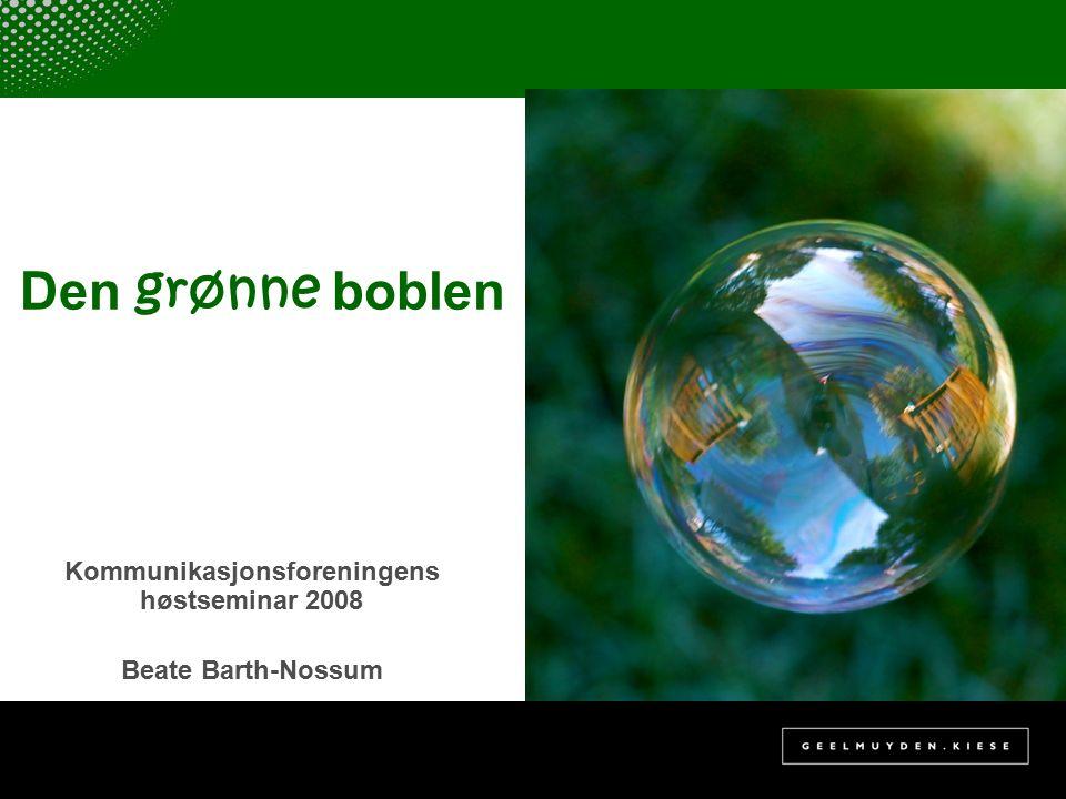 Den grønne boblen Kommunikasjonsforeningens høstseminar 2008 Beate Barth-Nossum