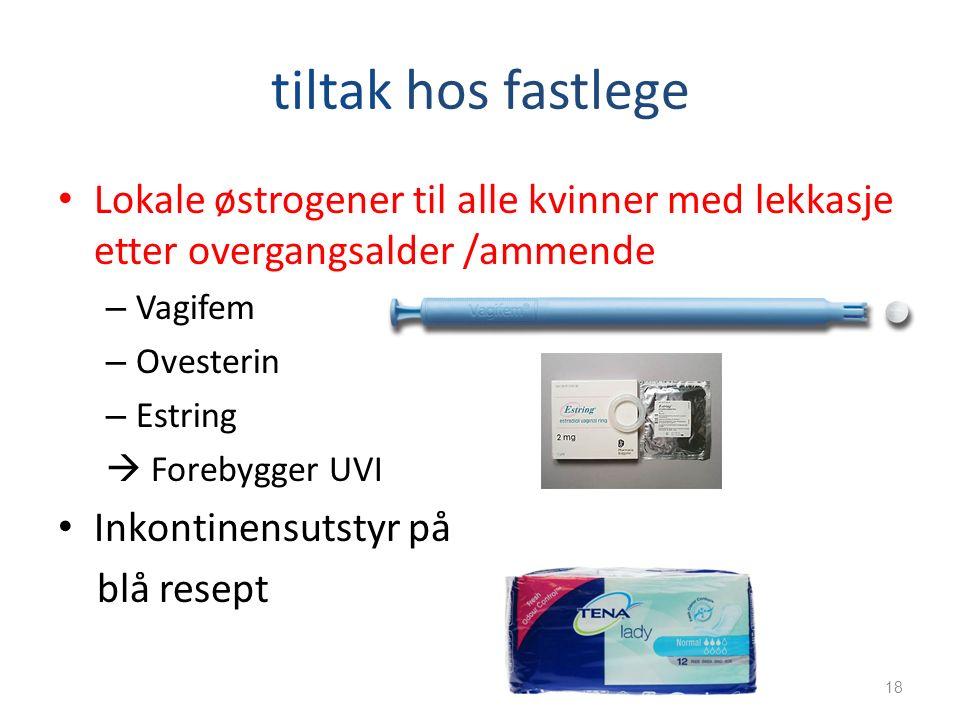 tiltak hos fastlege Lokale østrogener til alle kvinner med lekkasje etter overgangsalder /ammende – Vagifem – Ovesterin – Estring  Forebygger UVI Ink