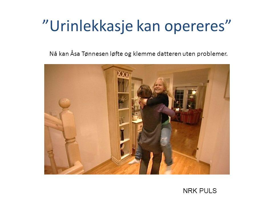 """""""Urinlekkasje kan opereres"""" Nå kan Åsa Tønnesen løfte og klemme datteren uten problemer. NRK PULS"""