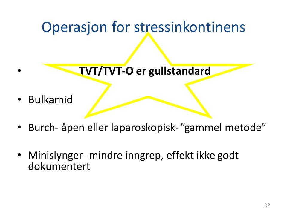 """Operasjon for stressinkontinens TVT/TVT-O er gullstandard Bulkamid Burch- åpen eller laparoskopisk- """"gammel metode"""" Minislynger- mindre inngrep, effek"""