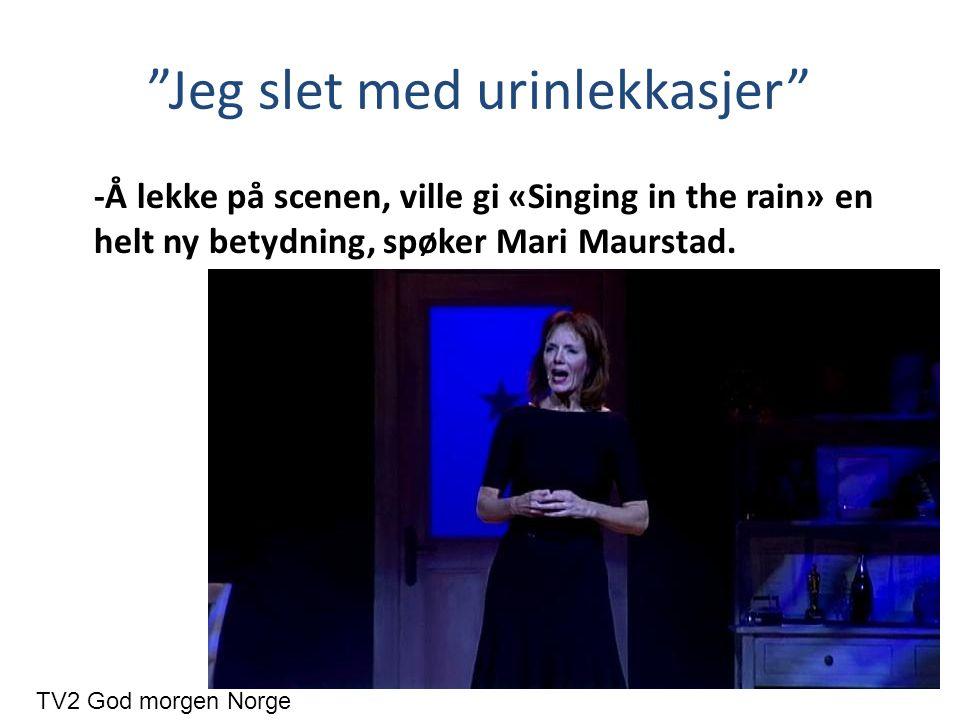 """""""Jeg slet med urinlekkasjer"""" -Å lekke på scenen, ville gi «Singing in the rain» en helt ny betydning, spøker Mari Maurstad. TV2 God morgen Norge"""