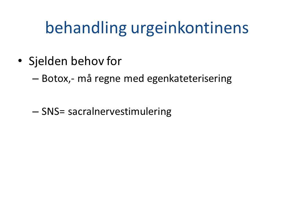 behandling urgeinkontinens Sjelden behov for – Botox,- må regne med egenkateterisering – SNS= sacralnervestimulering
