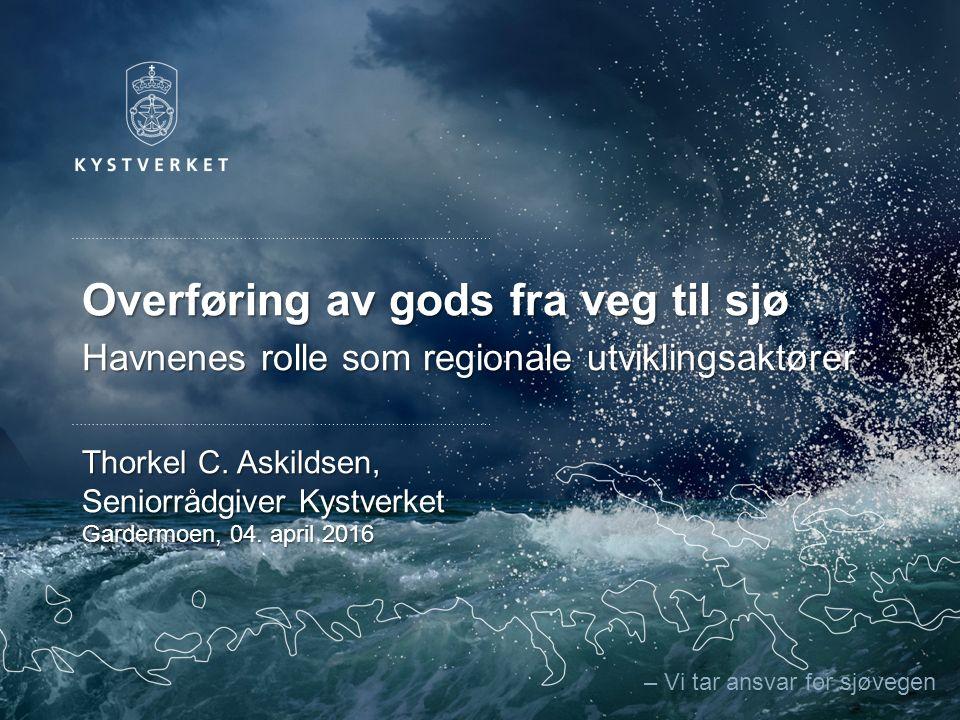 – Vi tar ansvar for sjøvegen Overføring av gods fra veg til sjø Havnenes rolle som regionale utviklingsaktører Thorkel C.