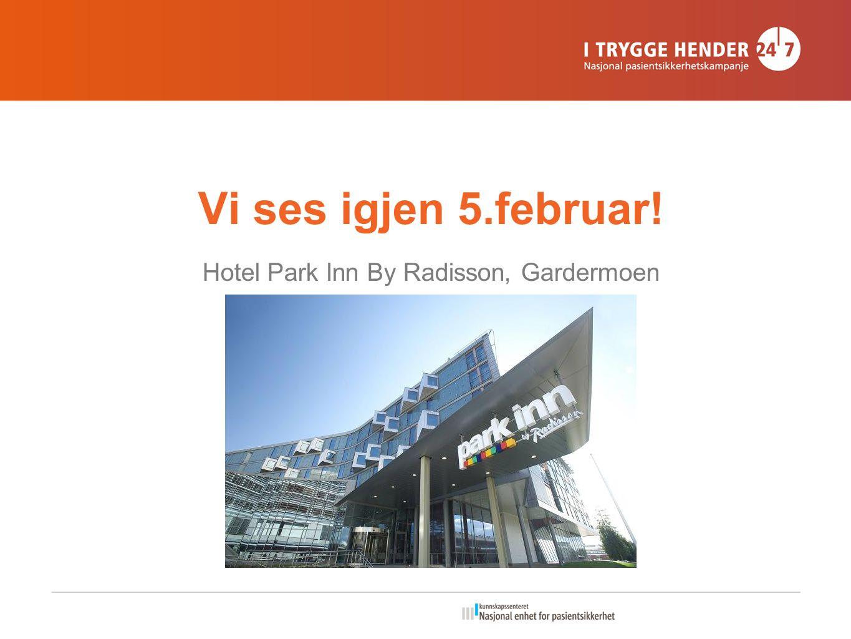 Vi ses igjen 5.februar! Hotel Park Inn By Radisson, Gardermoen
