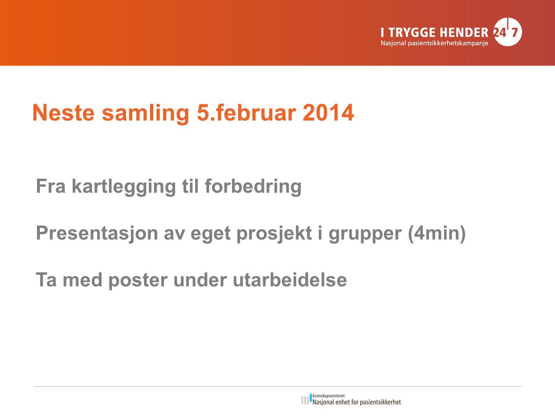 Neste samling 5.februar 2014 Fra kartlegging til forbedring Presentasjon av eget prosjekt i grupper (4min) Ta med poster under utarbeidelse
