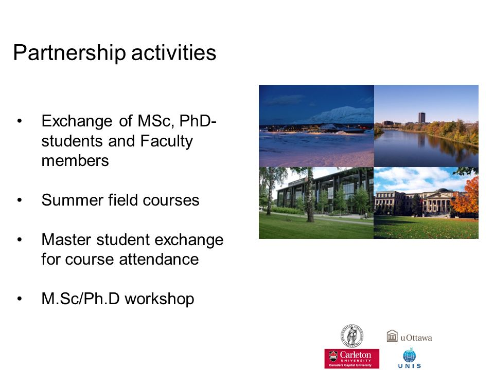 Partnership activities Exchange of MSc, PhD- students and Faculty members Summer field courses Master student exchange for course attendance M.Sc/Ph.D workshop