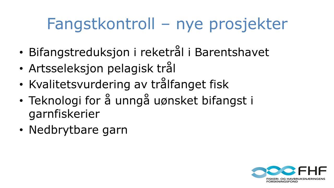 Fangstkontroll – nye prosjekter Bifangstreduksjon i reketrål i Barentshavet Artsseleksjon pelagisk trål Kvalitetsvurdering av trålfanget fisk Teknologi for å unngå uønsket bifangst i garnfiskerier Nedbrytbare garn